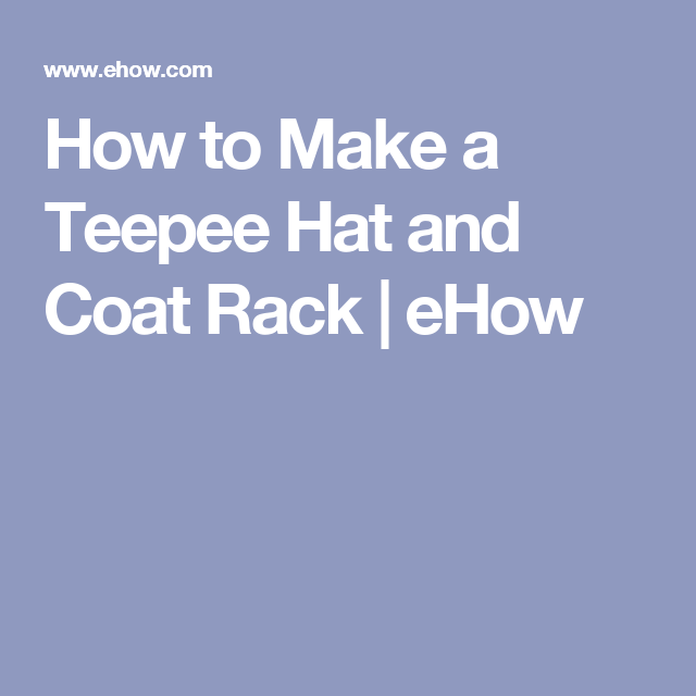 How to Make a Teepee Hat and Coat Rack | eHow