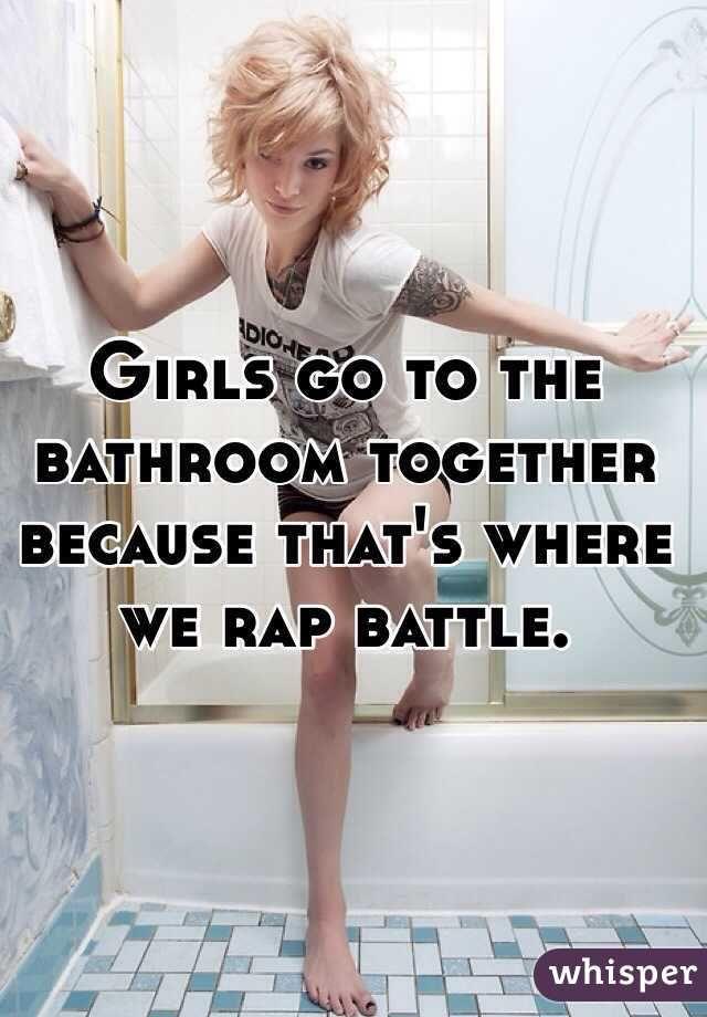 Girls Go To The Bathroom Together Because That S Where We Rap Battle Rap Battle Eminem Rap Battle Bones Funny