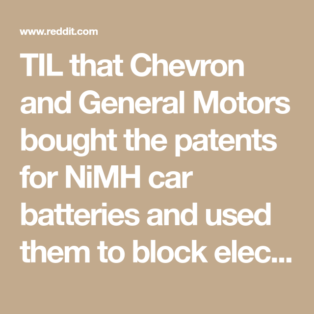Til That Chevron And General Motors Bought The Patents For Nimh Car Batteries And Used Them To Block Electric Vehicl General Motors Car Batteries Electric Cars