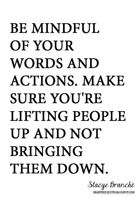 Be Mindful Of Your Words And Actions Quotes Pinteresting Quotes