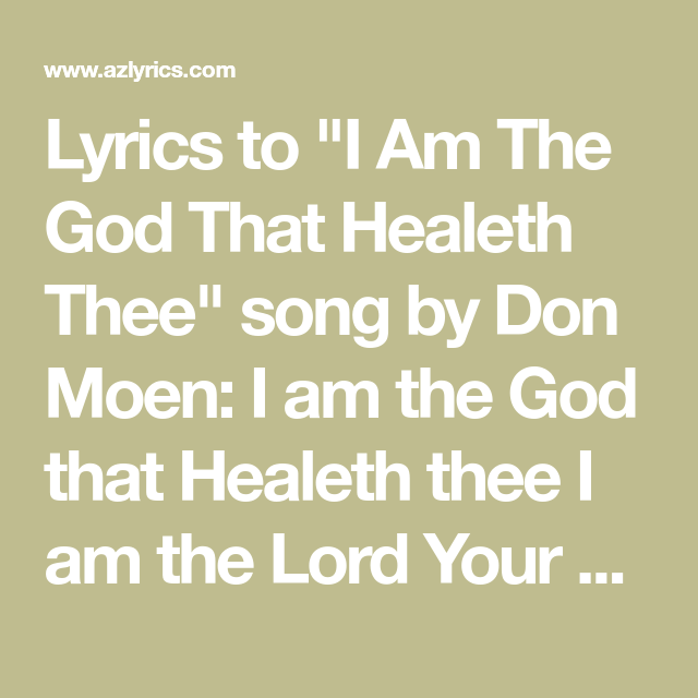 Lyrics To I Am The God That Healeth Thee Song By Don Moen I Am The God That Healeth Thee I Am The Lord Your Healer I Sent Worship Songs God