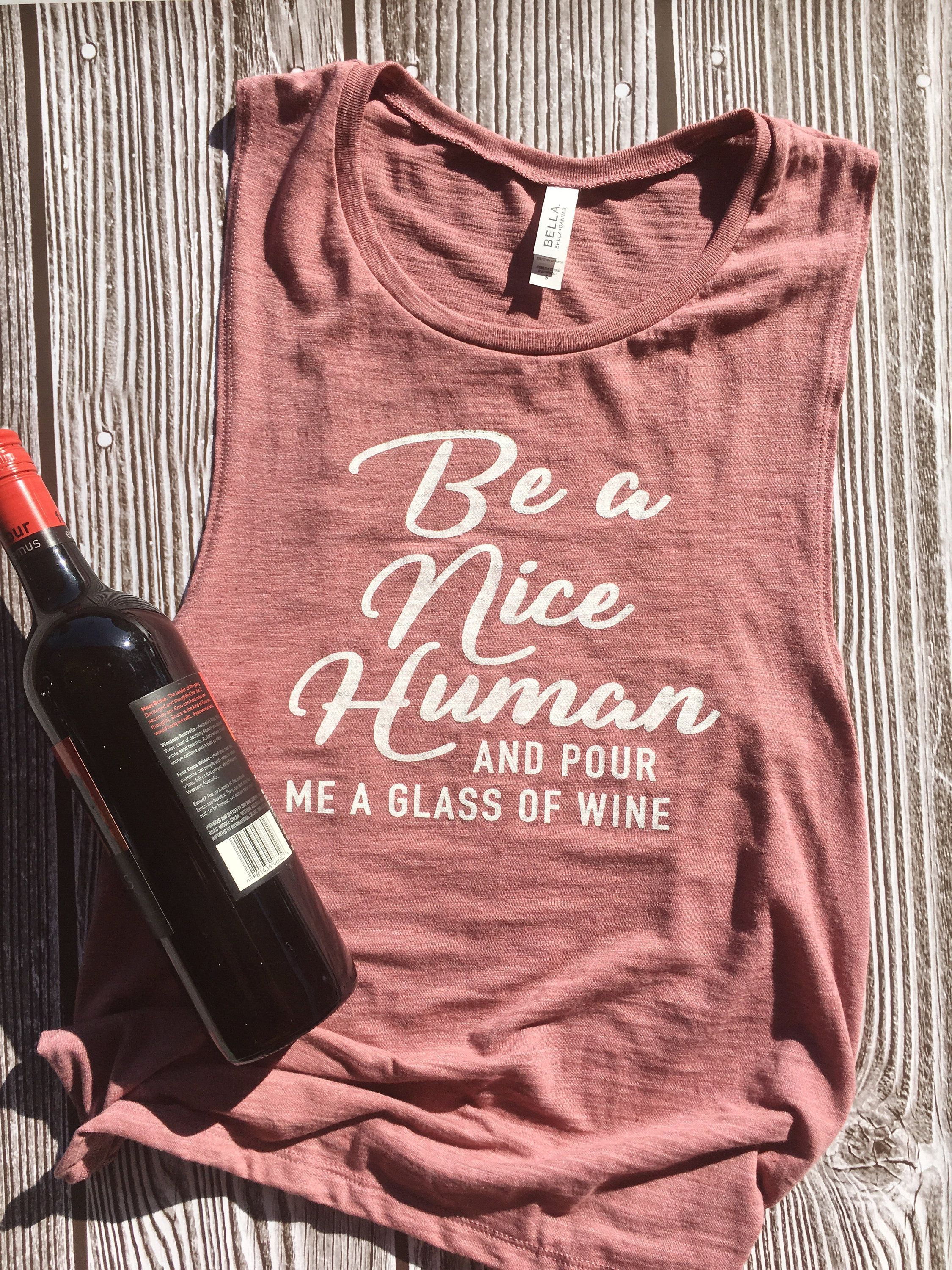 Be A Nice Human And Pour Me A Glass Of Wine Wine Bachelorette Party Shirts Winery Shirts In 2020 Funny Drinking Shirts Wine Bachelorette Party Shirts Drinking Shirts
