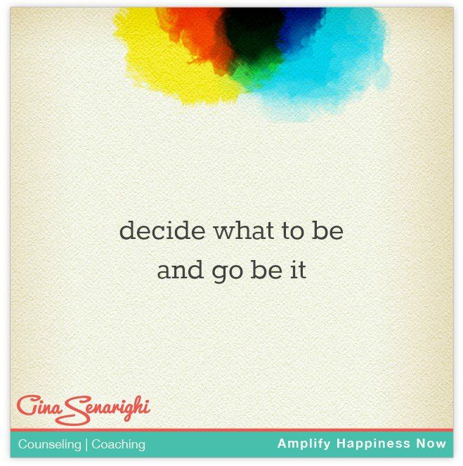 decide what to be and go be it #inspiration #motivation www.amplifyhappinessnow.com