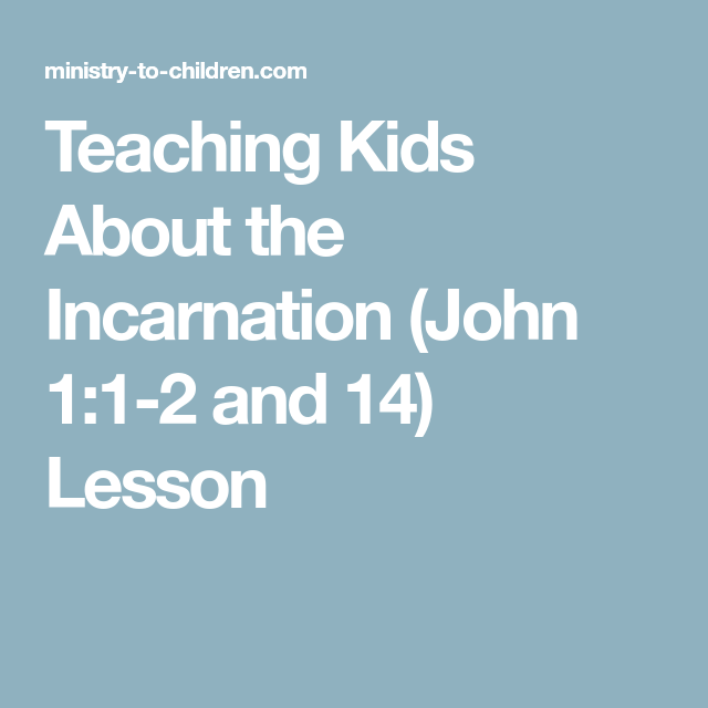 Teaching Kids About the Incarnation (John 1:1-2 and 14