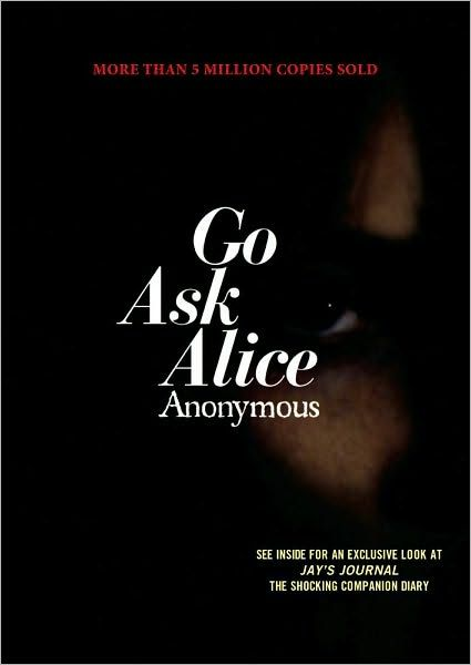 Go Ask Alice.  The journal of a young girl and her decent into drug addiction.