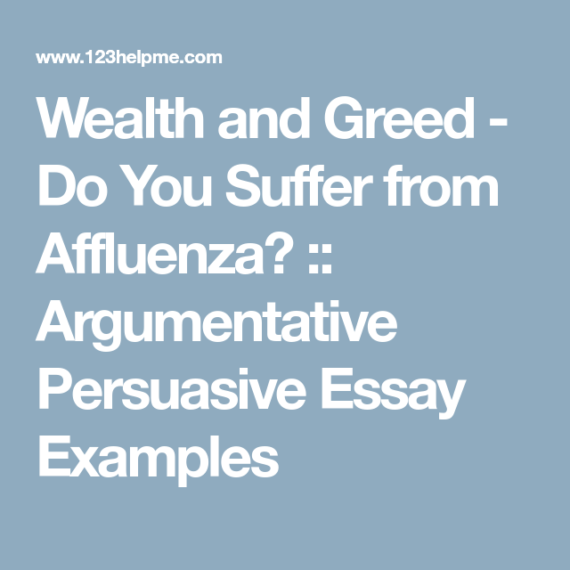 How To Write An Essay For High School Wealth And Greed  Do You Suffer From Affluenza  Argumentative  Persuasive Essay Examples Thesis For Persuasive Essay also Business Essays Samples Wealth And Greed  Do You Suffer From Affluenza  Argumentative  Modern Science Essay