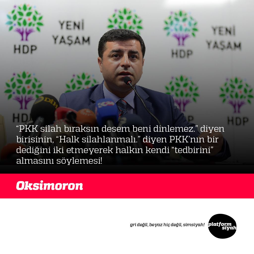 """""""PKK silah bıraksın desem beni dinlemez."""" diyen birisinin, """"Halk silahlanmalı."""" diyen PKK'nın bir dediğini iki etmeyerek halkın kendi """"tedbirini"""" almasını söylemesi!  Oksimoron"""