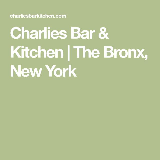 Charlies Bar Kitchen The Bronx New York Bronx Restaurants Kitchen Bar American Restaurant