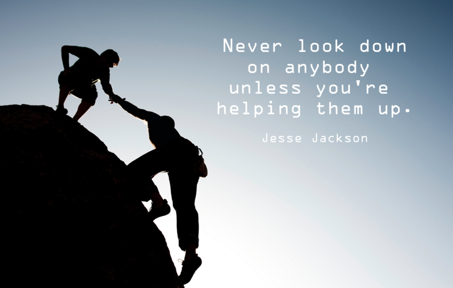 Inspiring Quote Never Look Down On Anybody Unless Youre Helping