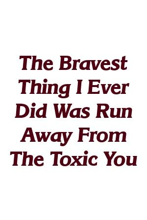 The Bravest Thing I Ever Did Was Run Away From The Toxic You By Houserelation Ga Life Blogs Horoscope Signs Running Away