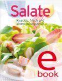 Salate: Die besten Rezepte in einem Kochbuch: Knackig, frisch und abwechslungsreich