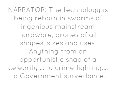 """NARRATOR: The technology is being reborn in swarms of ingenious... DRONES """"The technology is being reborn in swarms of ingenious mainstream hardware, drones of all shapes sizes and uses..."""" via abc.net.au"""