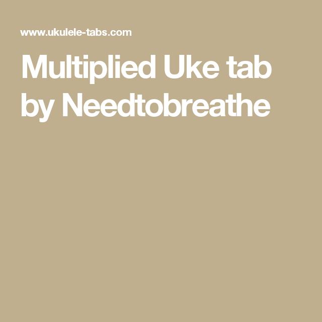 Multiplied Uke Tab By Needtobreathe Music Pinterest