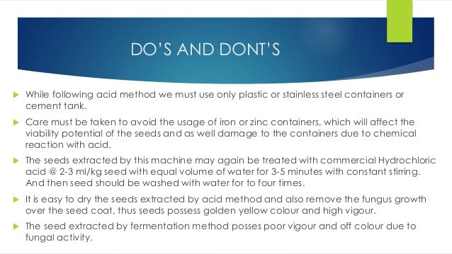 DO'S AND DONT'S  While following acid method we must use only plastic or stainless steel containers or cement tank.  Car...