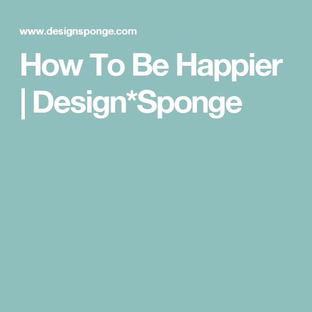 How To Be Happier | Design*Sponge