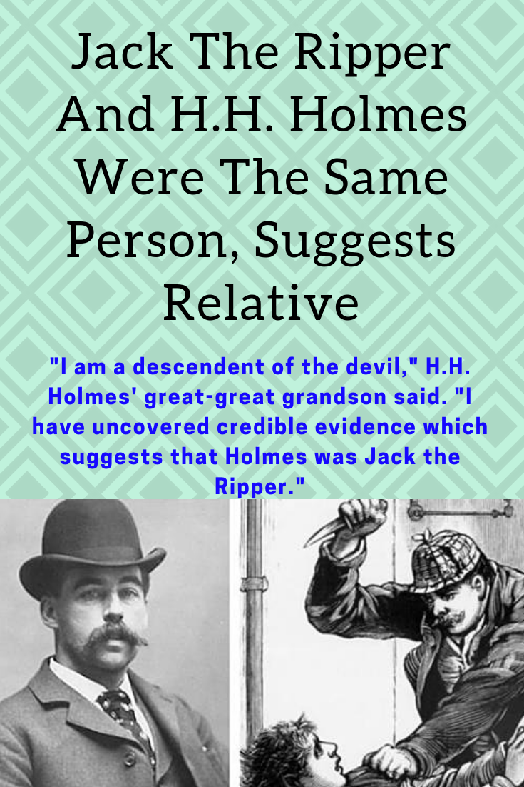 Jack The Ripper And H H Holmes Were The Same Person Suggests