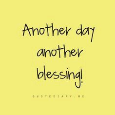 Great Morning It S Just Another Day S Journey And I M Glad About It Another Day Another Blessing To Still Sunday Quotes Blessed Quotes Fashion Week Quotes