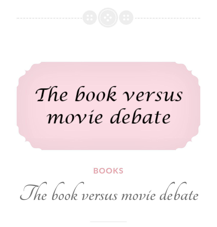 The book versus movie debate book versus movie movies