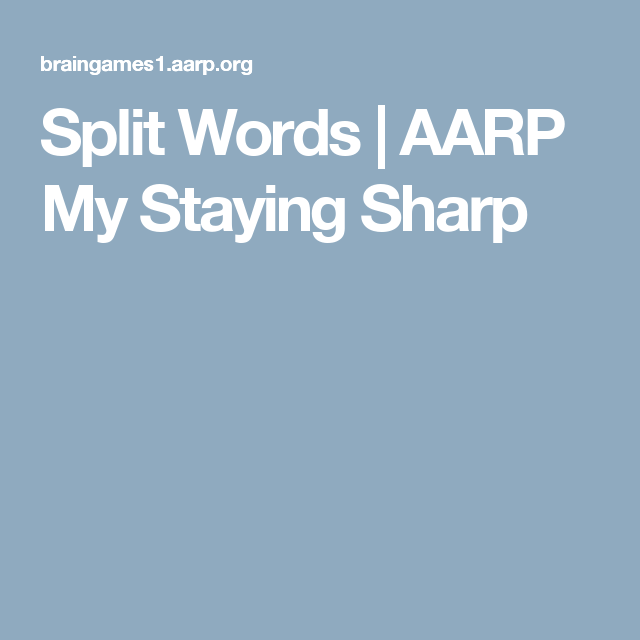 Split Aarp Sharp Words Staying My
