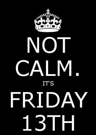 Not Calm Its Friday The 13th Breaking News Pinterest Calming