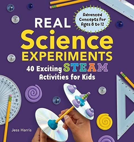 Science Experiments 40 Exciting STEAM Activities for Kids Jessica Harris 9781641524926 Amaz Real Science Experiments 40 Exciting STEAM Activities for KidsReal Science Exp...