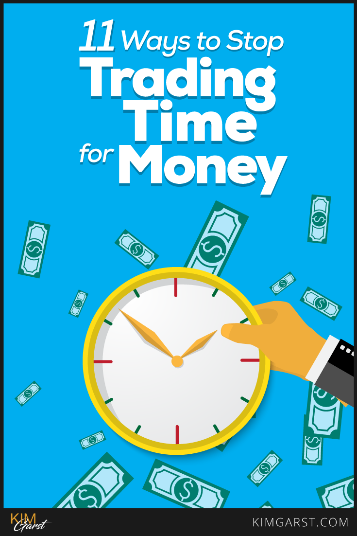 11 Ways To Stop Trading Time For Money In Your Business Trading Small Business Online Make More Money