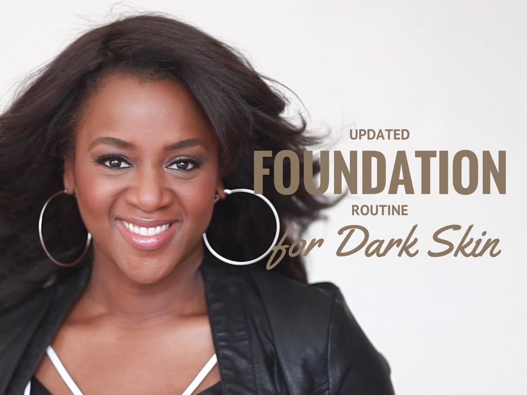 My Updated Foundation Routine {Dark Skin Dark skin