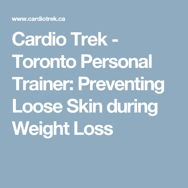 Cardio Trek - Toronto Personal Trainer: Preventing Loose Skin during Weight Loss
