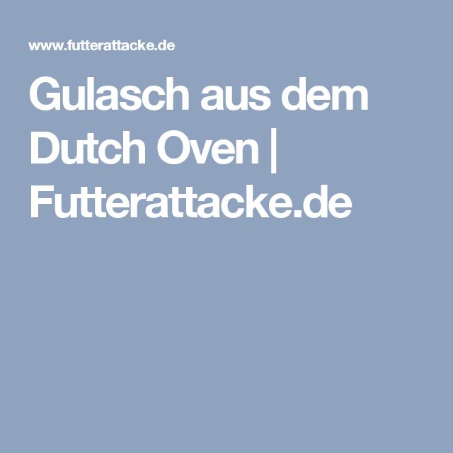 Gulasch aus dem Dutch Oven | Futterattacke.de