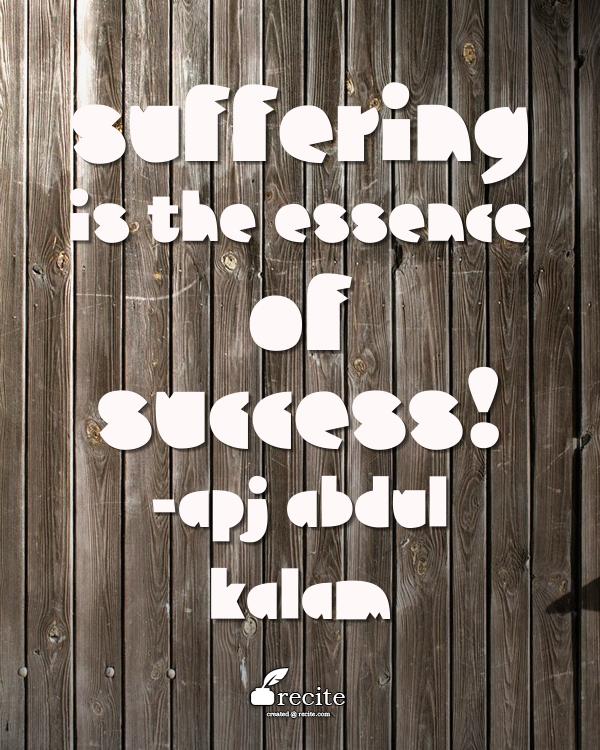 Suffering is the essence of success! APJ Abdul Kalam