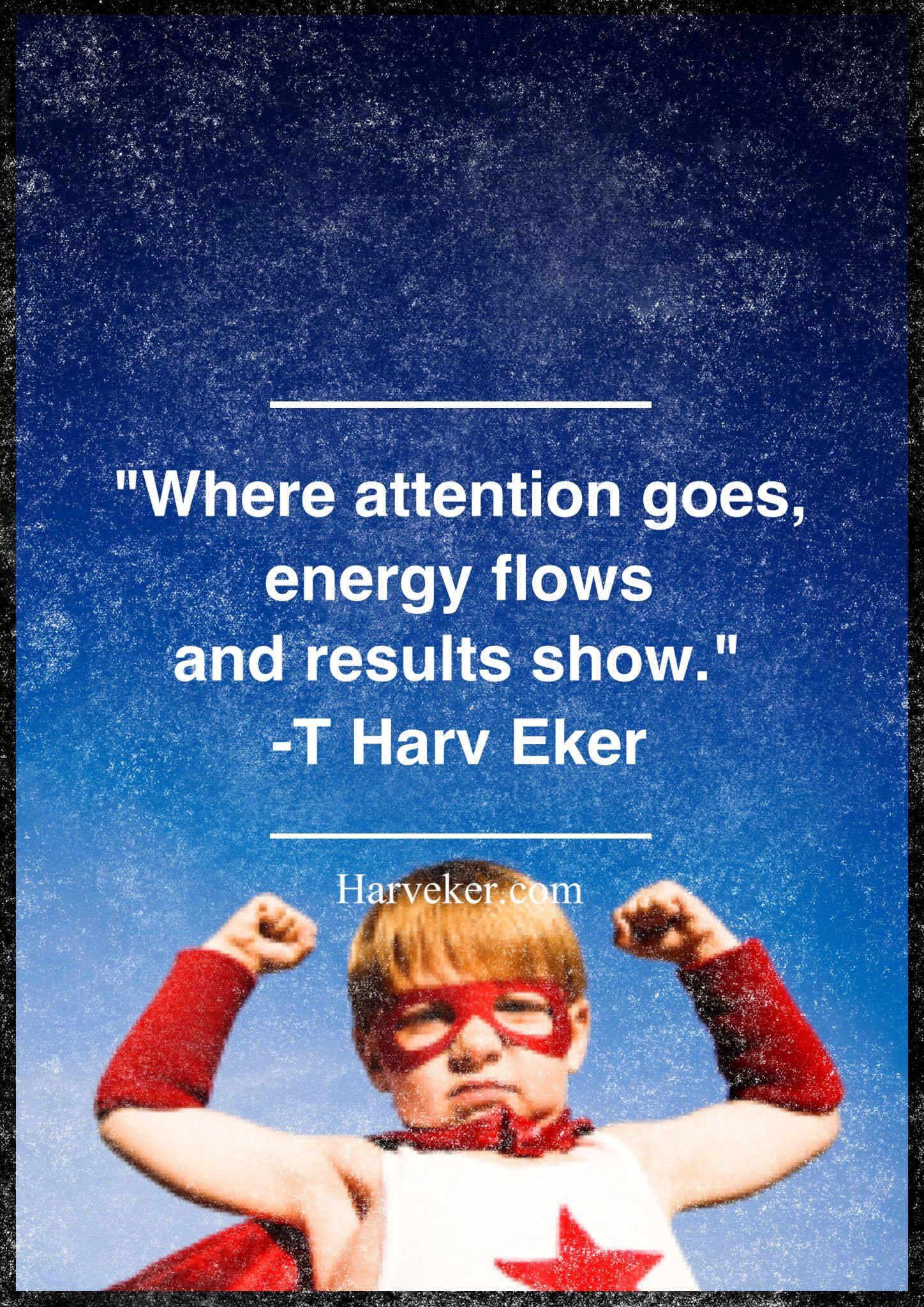 Where Attention Goes Energy Flows And Results Show T Harv Eker