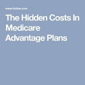 The Hidden Costs In Medicare Advantage Plans Medicare Advantage