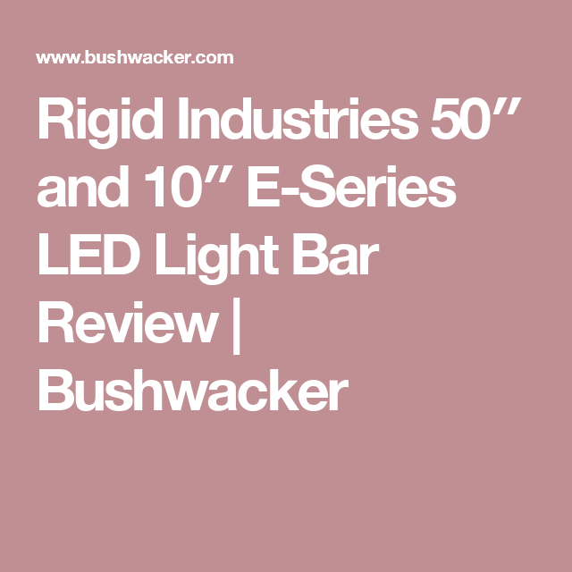 Rigid industries 50 and 10 e series led light bar review rigid industries 50 and 10 e series led light bar review bushwacker aloadofball Choice Image
