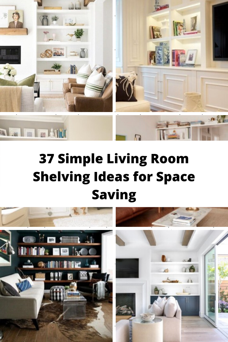 37 Simple Living Room Shelving Ideas For Space Saving In 2020 Simple Living Room Living Room Shelves Front Room