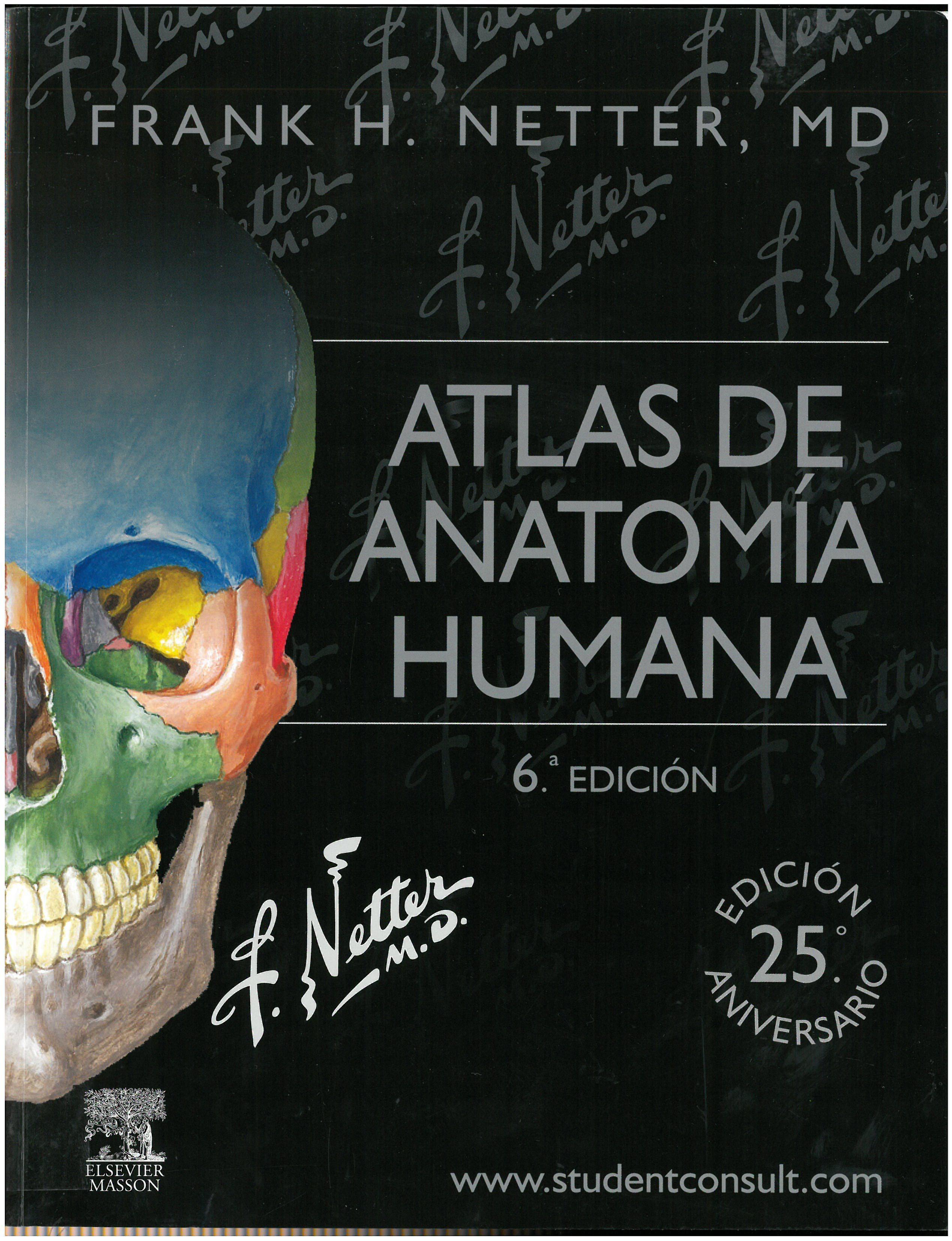 Atlas de anatomía humana / Frank H. Netter ; [traducción y revisión científica, Víctor Götzens García]. 6ª ed. 2015