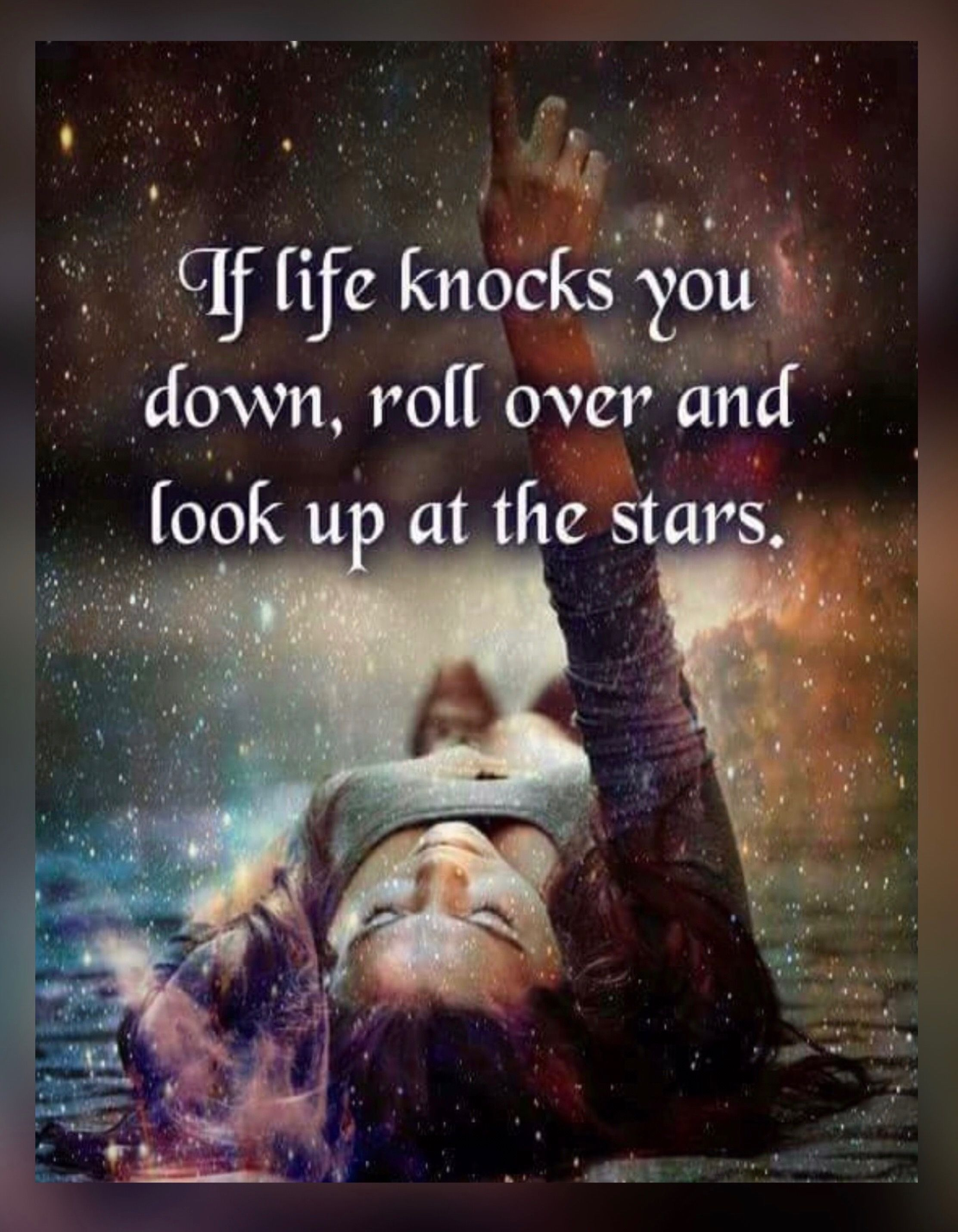 If Life Knocks You Down Roll Over And Look Up At The Stars Look Up Quotes Life Uplifting Thoughts