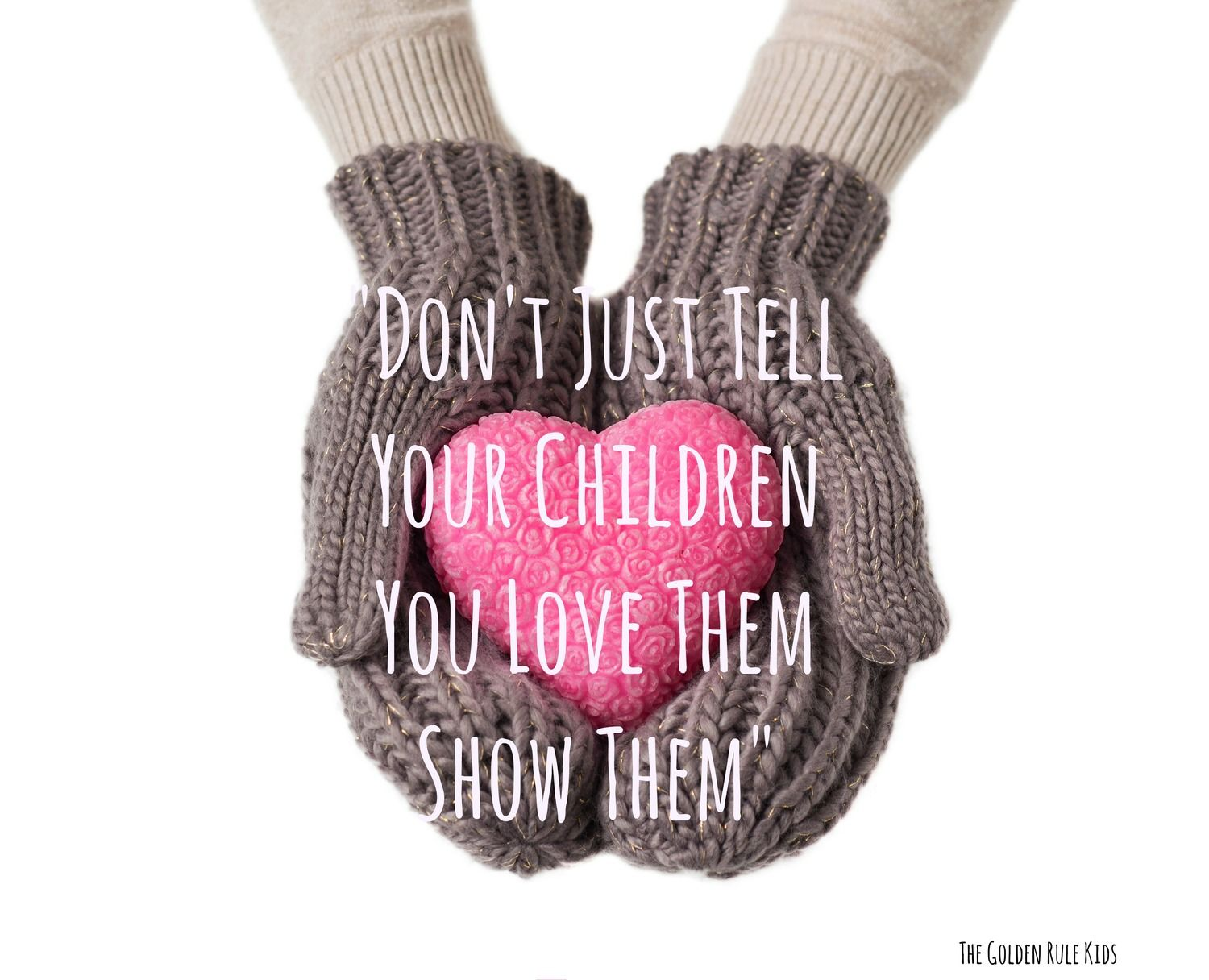 Inspirational Quotes About Loving Children Different Ways To Show Your Children Love Positive Parenting