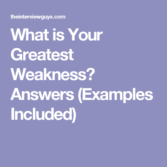 what is your greatest weakness   powerful example answers