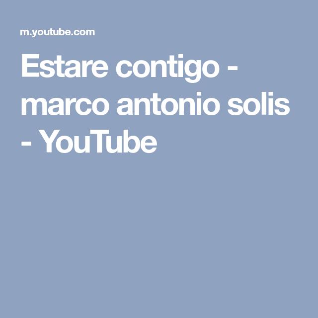 Estare contigo - marco antonio solis - YouTube | Te amo | Pinterest ...