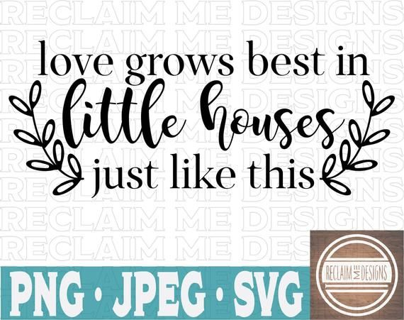 Download Love grows best in little houses just like this PNG,JPEG ...