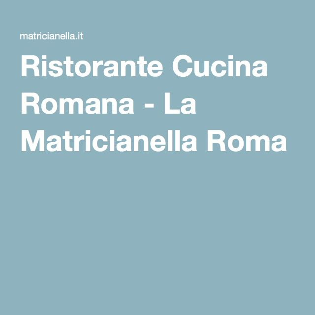 ristorante cucina romana - la matricianella roma | travel ... - Ristoranti Cucina Romana