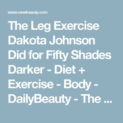 The Simple Exercises Dakota Johnson Did to Tone Her Legs for Fifty Shades Darker