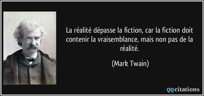 La Realite Depasse La Fiction Car La Fiction Doit Contenir La Vraisemblance Mais Non Pas De La Realite Mark Proverbes Et Citations Citation Citation Auteur