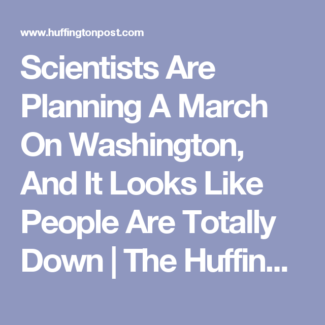 Scientists Are Planning A March On Washington, And It