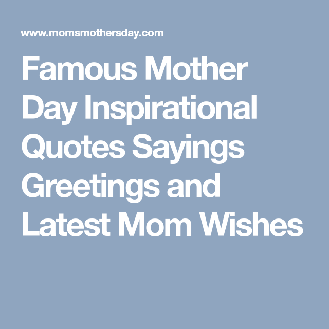 Famous mother day inspirational quotes sayings greetings and latest poem famous mother day inspirational quotes sayings greetings m4hsunfo