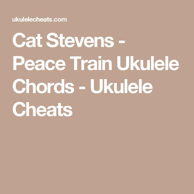 Cat Stevens Peace Train Ukulele Chords Ukulele Cheats Ukulele