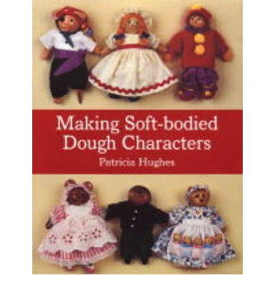 Making Soft Bodied Dough Characters By Patricia Hughes 2000 Salt Dough Dolls Puppen