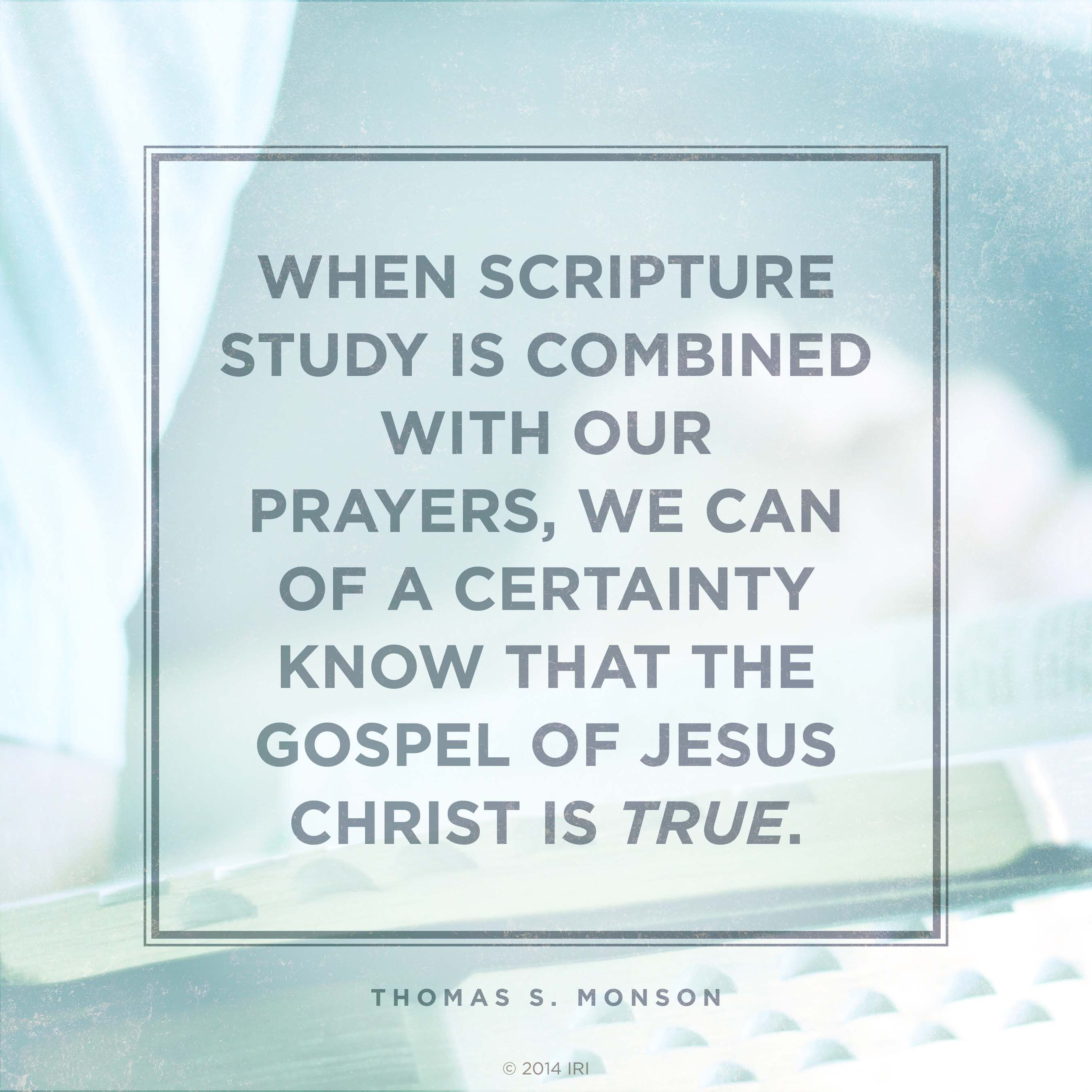 President Monson Quote On Prayer And Scripture Study My Faith