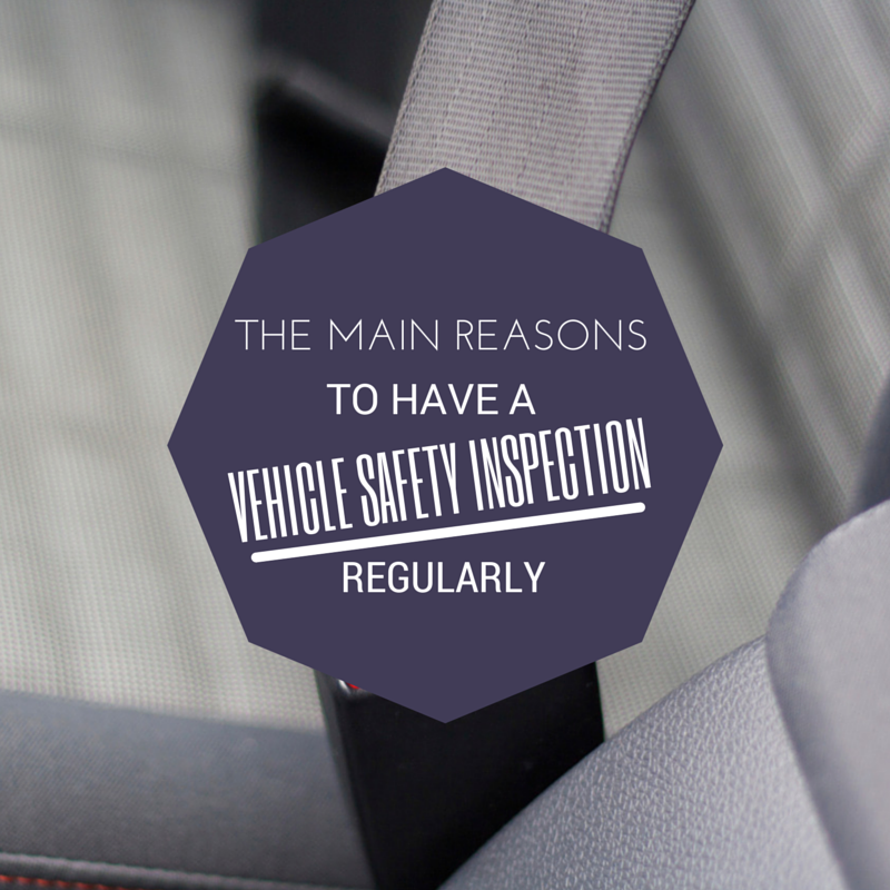 The Main Reasons to Have a Vehicle Safety Inspection