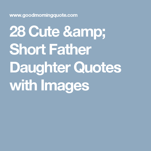 28 Cute & Short Father Daughter Quotes with Images | PA